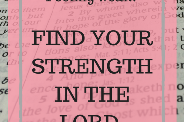 Feeling weak?  Find your strength in the Lord.